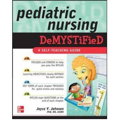 By Johnson, Joyce Y. ( Author ) [ Pediatric Nursing Demystified: A Self-Teaching Guide By Dec-2009 Paperback