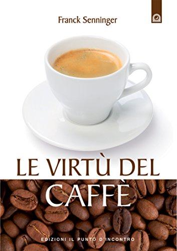 Le virtù del caffè (Italian Edition)
