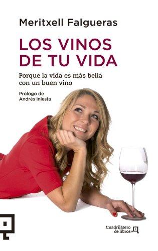 Los vinos de tu vida: Porque la vida es más bella con un buen vino (Cuadrilátero de libros - Práctico) por Meritxell Falgueras