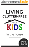 Living Clutter-Free with Kids in the House (English Edition)