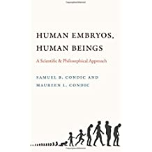 Human Embryos, Human Beings: A Scientific and Philosophical Approach