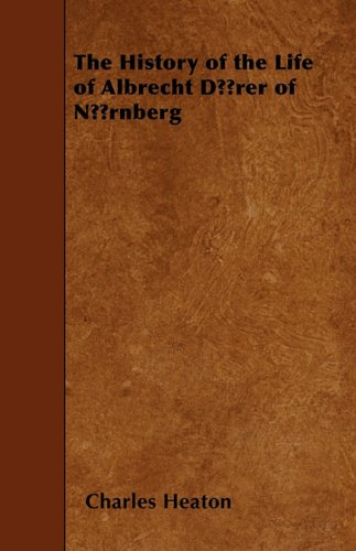 The History of the Life of Albrecht DÃ1/4rer of NÃ1/4rnberg