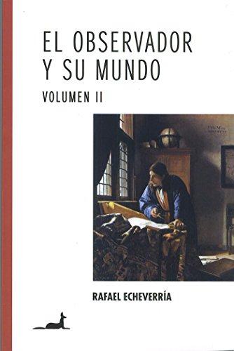 El observador y su mundo Volumen II por Rafael Echeverria