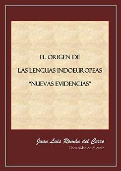 """El origen de las lenguas indoeuropeas """"Nuevas evidencias"""" de [del Cerro, Juan Luis Román]"""