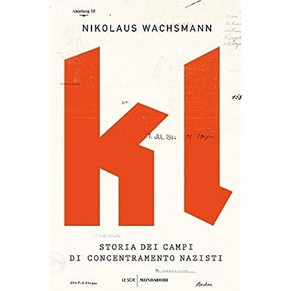 Kl: Storia Dei Campi Di Concentramento Nazisti