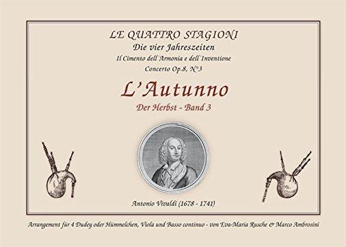 Die vier Jahreszeiten - L' Autunno / Der Herbst - Band 3: Arrangement für 4 Dudey oder Hümmelchen, Viola & Basso Continuo