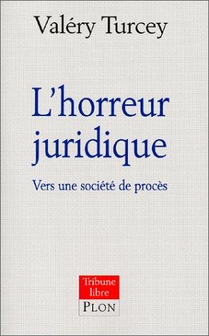 L'Horreur juridique : Vers une société de procès par Valéry Turcey