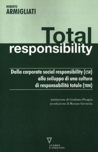 Total responsability. Dalla Corporate Social Responsibility (CSR) allo sviluppo di una cultura di responsabilità totale (TRM)