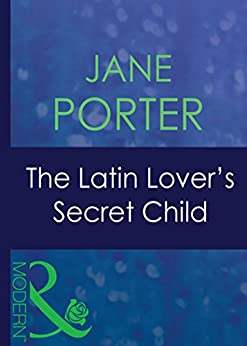 The Latin Lover's Secret Child (Mills & Boon Modern) (The Galvan Brides, Book 1) by [Porter, Jane]