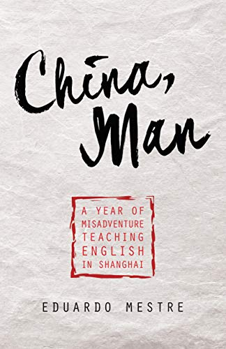 China, Man: A Year of Misadventure Teaching English in Shanghai book cover