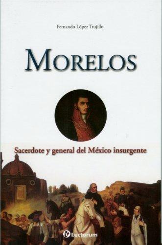 Morelos: Sacerdote y General del Mexico Insurgente (Guerreros y Estrategas) by Fernando Lopez Trujillo (2010-06-15)