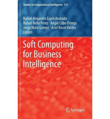 soft-computing-for-business-intelligence-edited-by-rafael-espin-edited-by-rafael-bello-perez-edited-