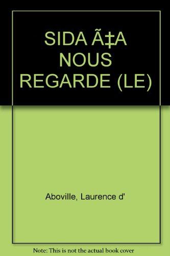 LE SIDA, CA NOUS REGARDE ! Pour les jeunes par des jeunes par Laurence d' Aboville, Alice Friedel, Luc Bonnin
