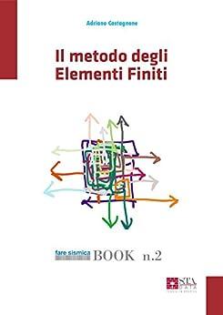 Il metodo degli Elementi Finiti (Fare sismica Vol. 2) di [Castagnone, Adriano]