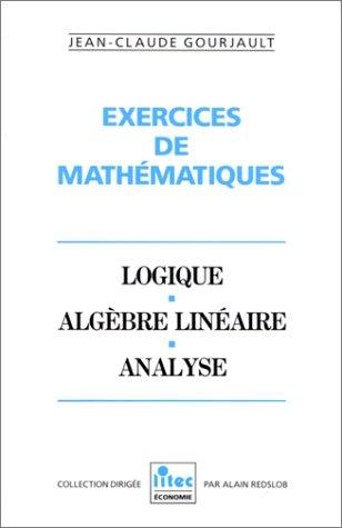 Exercices de mathématiques: Logique, algèbre linéaire, analyse (ancienne édition)
