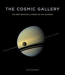 The Cosmic Gallery: The Most Beautiful Images of the Universe by [Sparrow, Giles]