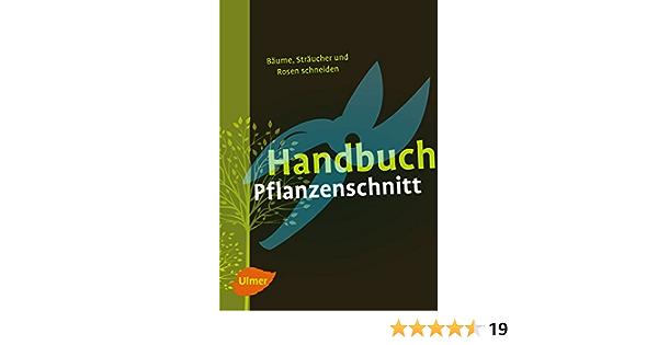 Handbuch Pflanzenschnitt Baume Straucher Und Rosen Schneiden Amazon De Hubscher Heiko Beltz Heinrich Grossmann Gerd Pirc Helmut Bucher
