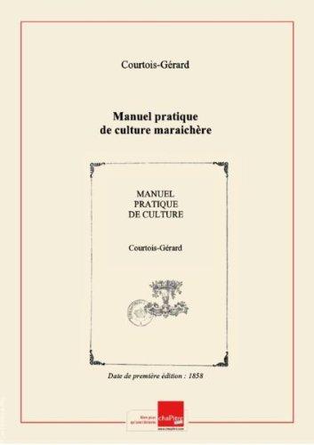 Manuel pratique de culture maraichère [édition 1858] par Courtois-Gérard