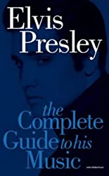 Complete Guide to the Music of Elvis Presley (Complete Guide to His Music)