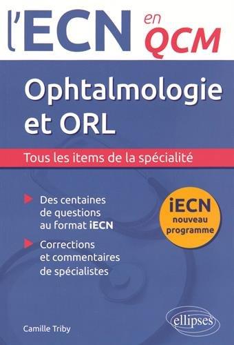 Opthalmologie et ORL iECN Nouveau Programme en QCM par Camille Triby