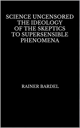 Science uncensored  The ideology of the skeptics to supersensible phenomena book cover