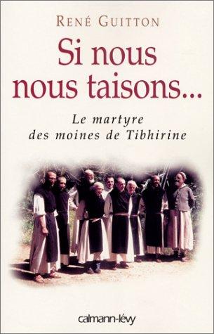 Si nous nous taisons...: Le martyre des moines de Tibhirine