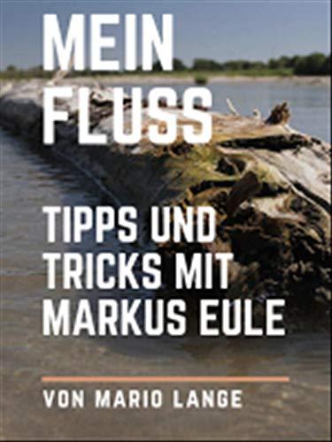 Mein Fluss - Tipps und Tricks mit Markus Eule
