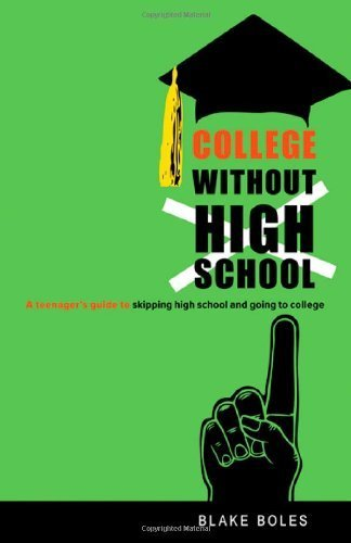 College Without High School: A Teenager's Guide to Skipping High School and Going to College by Blake Boles (2009-09-01)