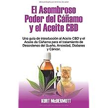 El Asombroso Poder del Cáñamo y el Aceite CBD: Una guía de introducción al Aceite CBD y el Aceite de Cáñamo para el tratamiento de Desordenes del Sueño, Ansiedad, Diabetes y Cáncer