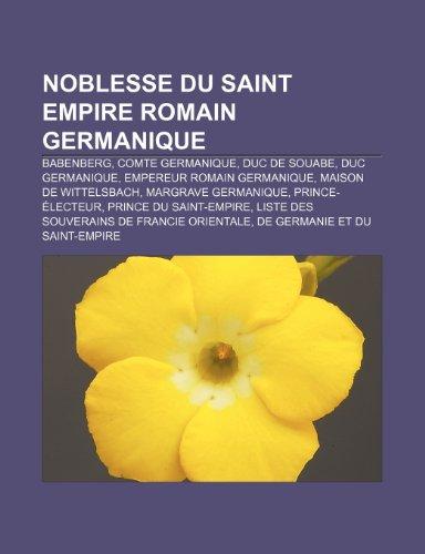 Noblesse Du Saint Empire Romain Germanique: Babenberg, Comte Germanique, Duc de Souabe, Duc Germanique, Empereur Romain Germanique