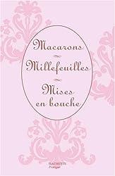 Macarons ; Millefeuilles ; Mises en bouche : Coffret en 3 volumes