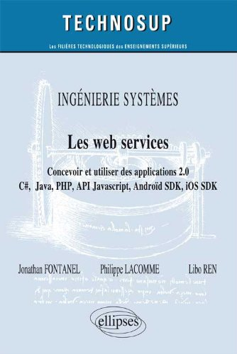Les web services : concevoir et utiliser les applications 2.0 , C#, Java, PHP, API, JavaScript, Androïd SDK, iOS SDK par Jonathan Fontanel