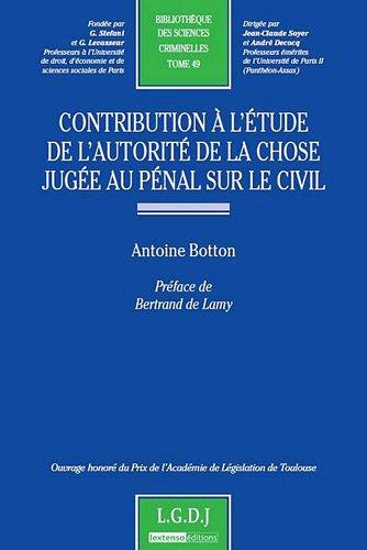Contribution à l'étude de l'autorité de la chose jugée au pénal sur le civil par Antoine Botton