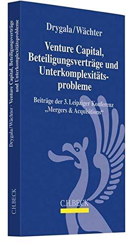 Venture Capital, Beteiligungsverträge und Unterkomplexitätsprobleme: Beiträge der 3. Leipziger Konferenz Mergers & Acquisitions am 19. und 20.5.2017 in Leipzig