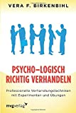 Psycho-Logisch richtig verhandeln: Professionelle Verhandlungstechniken mit Experimenten und Übungen - Vera F. Birkenbihl