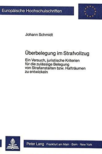 Überbelegung im Strafvollzug: Ein Versuch, juristische Kriterien für die zulässige Belegung von Strafanstalten bzw. Hafträumen zu entwickeln ... Universitaires Européennes, Band 587