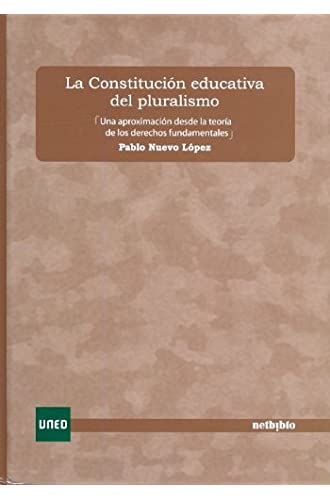 La Constitución Educativa Del Pluralismo. Una Aproximación Desde La Teoría De Los Derechos Fundamentales.