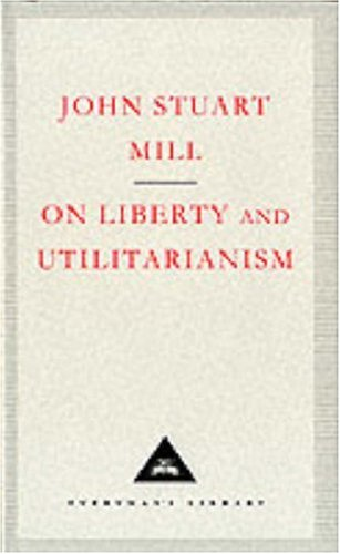 On Liberty And Utilitarianism (Everyman's Library Classics)