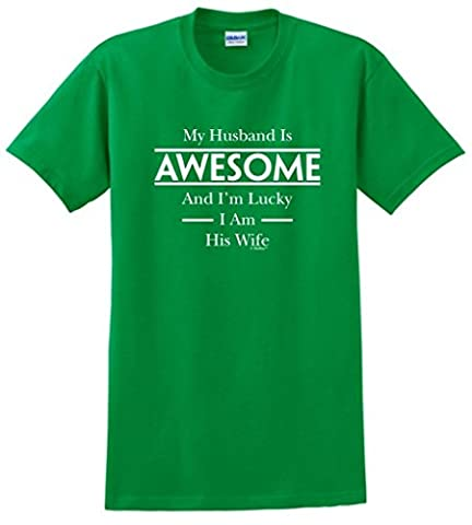 My Husband Is Awesome and I'm Lucky I am his Wife T-Shirt XXX-Large Green