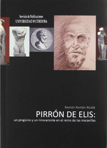 Pirrón de Elis: un pingüino y un rinoceronte en el reino de las maravillas por Ramón Román Alcalá