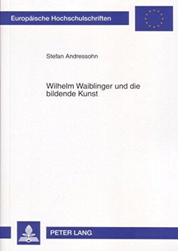 Wilhelm Waiblinger und die bildende Kunst (Europäische Hochschulschriften / European University...