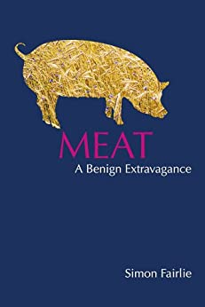 Meat: A Benign Extravagance by [Fairlie, Simon]