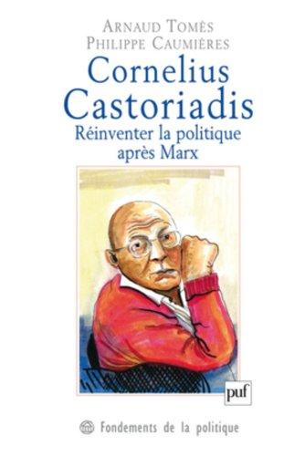 Cornelius Castoriadis : rinventer la politique aprs Marx