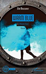 Warm Blue: Tome 1 : Poison d'azur par Elie Maucourant