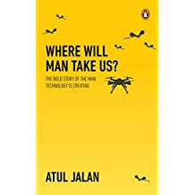 Where Will Man Take Us?: The bold story of the man technology is creating