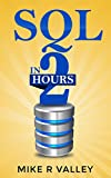SQL In 2 Hours: Learn the Structured Query Language for Databases including MySQL, PostgreSQL, Microsoft SQL and Oracle