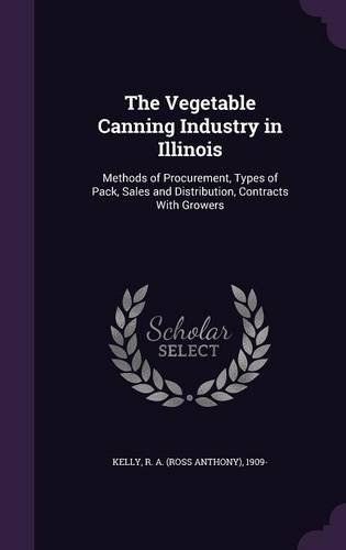 The Vegetable Canning Industry in Illinois: Methods of Procurement, Types of Pack, Sales and Distribution, Contracts With Growers