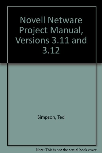 Novell Netware Project Manual, Versions 3.11 and 3.12 por Ted Simpson