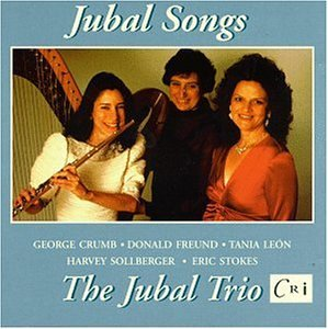 Jubal Songs - Donald Freund: Backyard Songs / George Crumb: Federico's Little Songs for Children / Harvey Sollberger: Life Study / Tania Leon: Journey / Eric Stokes: Song Circle - The Jubal Trio