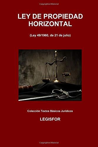 Ley de Propiedad Horizontal: 4.ª edición (septiembre 2018). Colección Textos Básicos Jurídicos por Legisfor